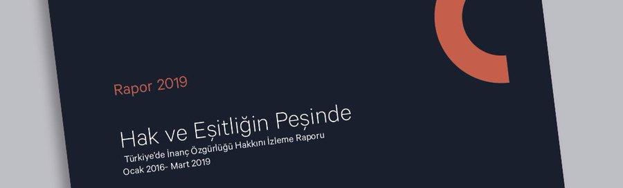 Hak ve Eşitliğin Peşinde: Türkiye'de Din veya İnanç Özgürlüğü Hakkını İzleme Raporu (Ocak 2016 - Mart 2019)